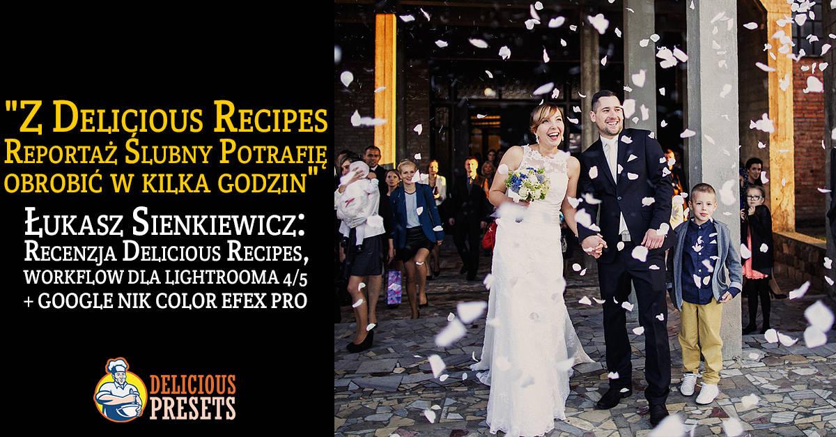 Recenzja Delicious Recipes - szybkiego workflow dla Lightrooma 4/5 + Google NIK Color Efex Pro - Fotografia ślubna Łukasz Sienkiewicz