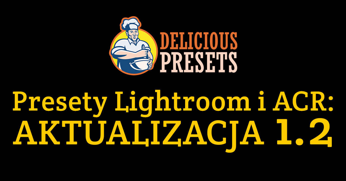 Presety Lightroom i ACR - aktualizacja 1.2 Delicious Presets